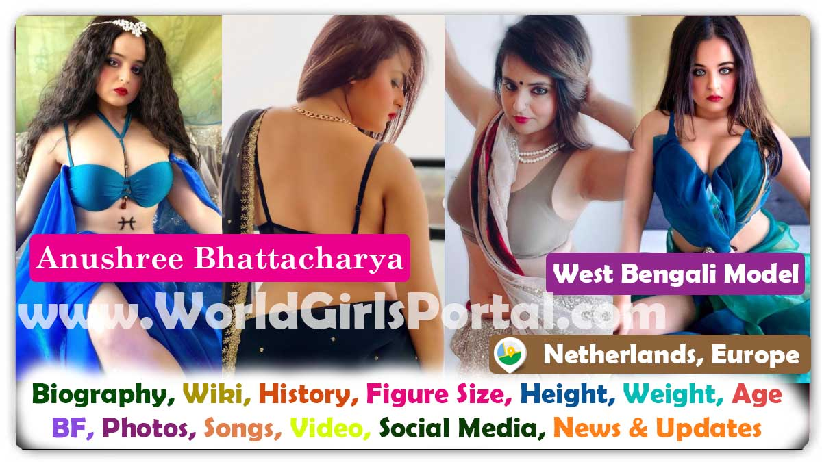 Anushree Bhattacharya Biography Netherlands Model Contact Details for Paid Promotion, Popular European Digital Content Creator & Influencer Reels Star West Bengal