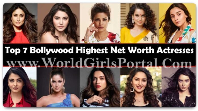 Top 7 Bollywood Highest Net Worth Actresses - Bollywood's richest actress - World Newz Portal