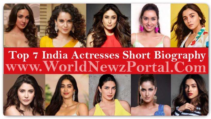 Top 7 India Actresses Short Biography Wiki Life Style Birth Location Bio-Data Profile Social Media - World Newz Portal
